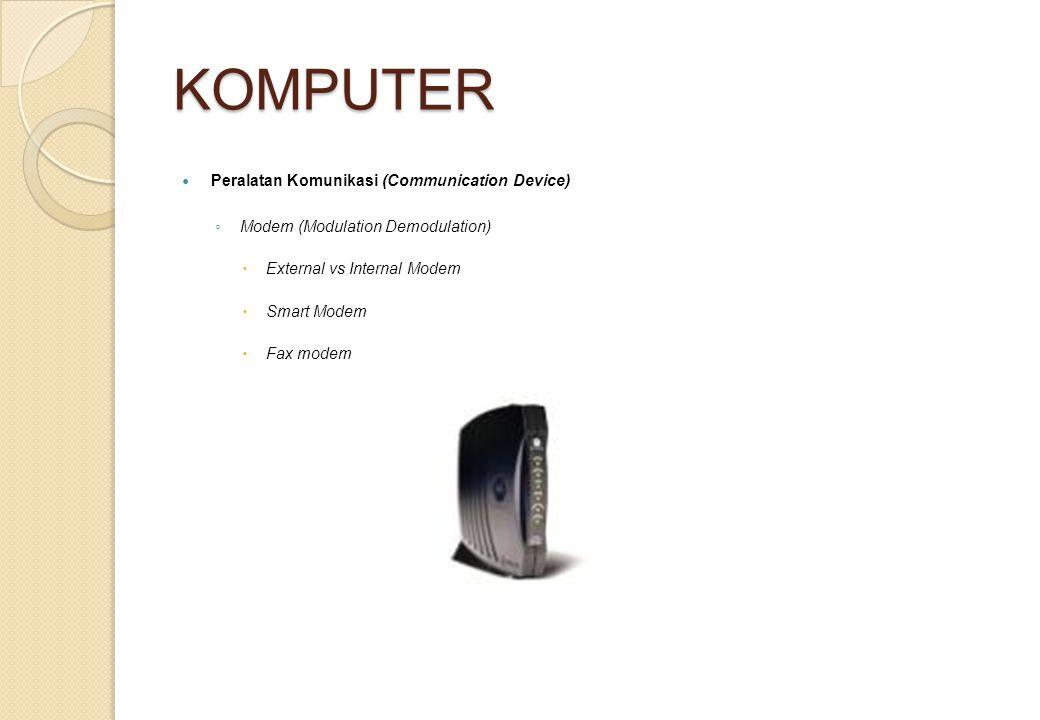 KOMPUTER Peralatan Komunikasi (Communication Device) ◦ Modem (Modulation Demodulation)  External vs Internal Modem  Smart Modem  Fax modem