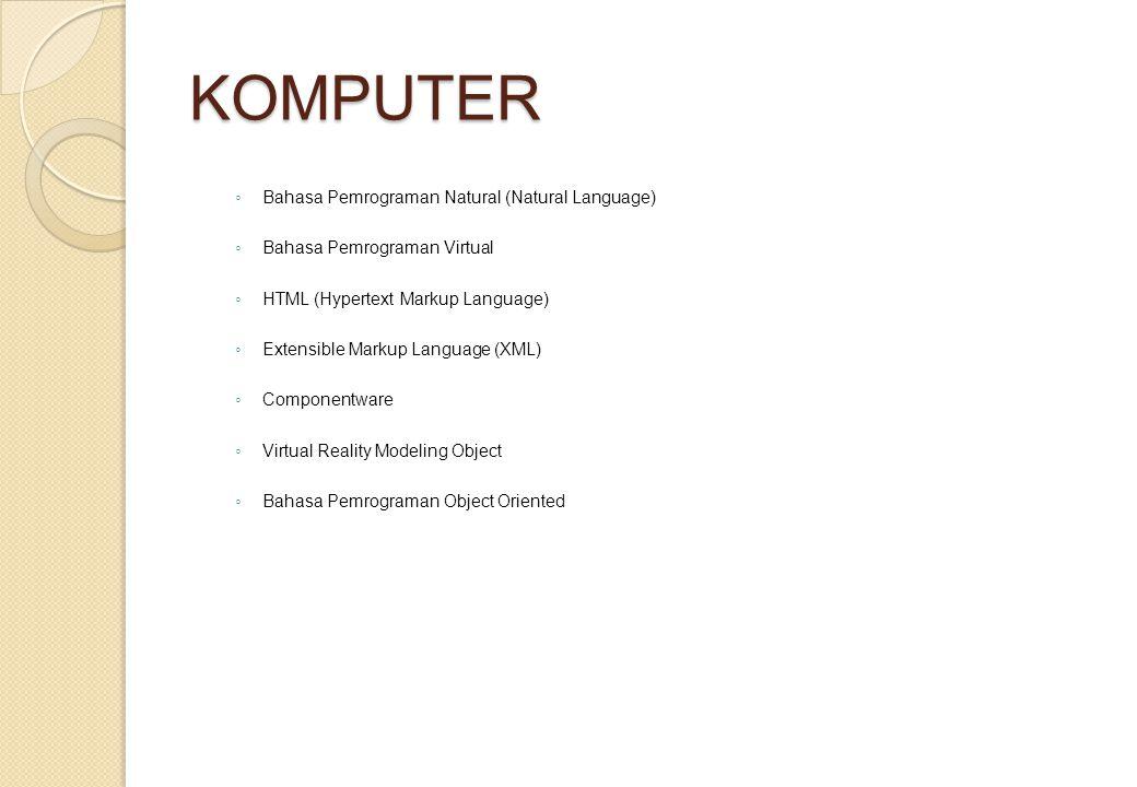 KOMPUTER ◦ Bahasa Pemrograman Natural (Natural Language) ◦ Bahasa Pemrograman Virtual ◦ HTML (Hypertext Markup Language) ◦ Extensible Markup Language (XML) ◦ Componentware ◦ Virtual Reality Modeling Object ◦ Bahasa Pemrograman Object Oriented