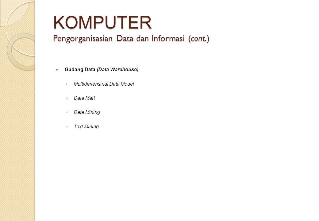 KOMPUTER Pengorganisasian Data dan Informasi (cont.) Gudang Data (Data Warehouse) ◦ Multidimensinal Data Model ◦ Data Mart ◦ Data Mining ◦ Text Mining