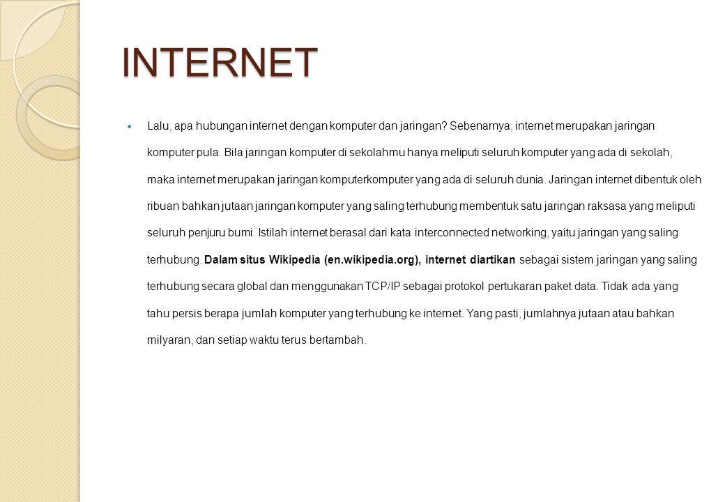 INTERNET Lalu, apa hubungan internet dengan komputer dan jaringan? Sebenarnya, internet merupakan jaringan komputer pula. Bila jaringan komputer di se
