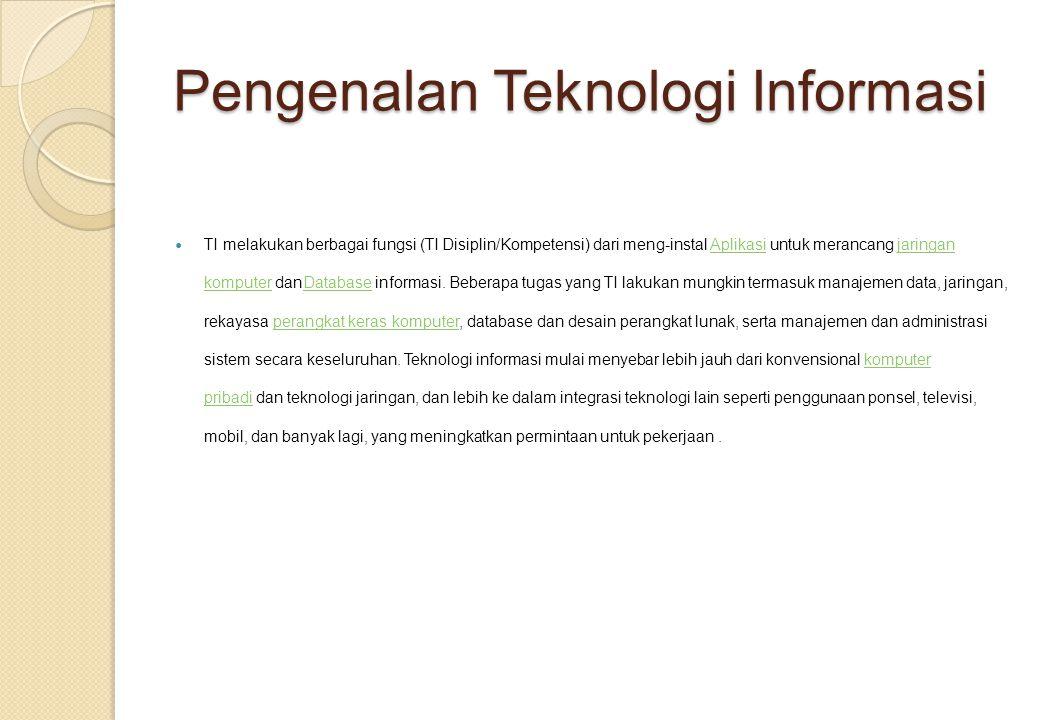 Pengenalan Teknologi Informasi TI melakukan berbagai fungsi (TI Disiplin/Kompetensi) dari meng-instal Aplikasi untuk merancang jaringan komputer danDatabase informasi.