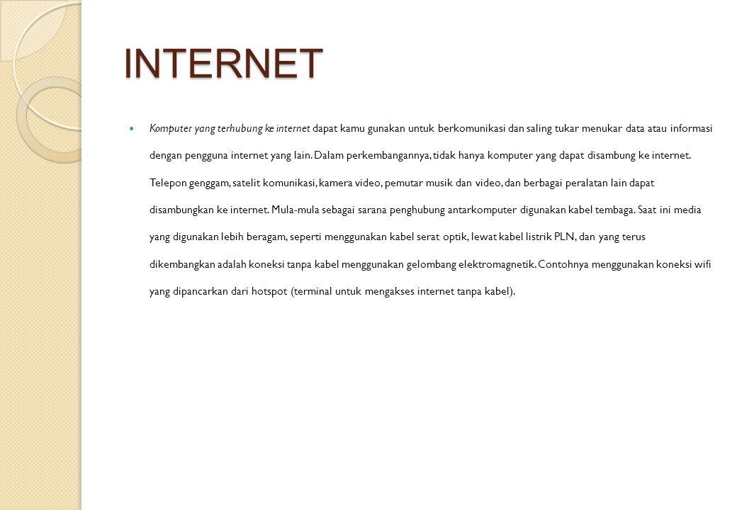 INTERNET Komputer yang terhubung ke internet dapat kamu gunakan untuk berkomunikasi dan saling tukar menukar data atau informasi dengan pengguna internet yang lain.