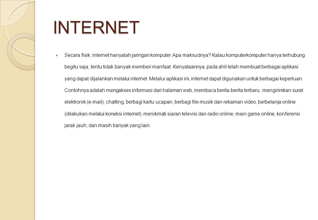 INTERNET Secara fisik, internet hanyalah jaringan komputer. Apa maksudnya? Kalau komputerkomputer hanya terhubung begitu saja, tentu tidak banyak memb