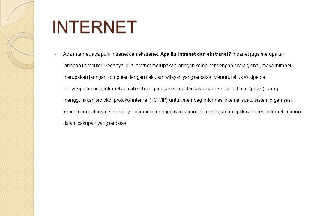INTERNET Ada internet, ada pula intranet dan ekstranet. Apa itu intranet dan ekstranet? Intranet juga merupakan jaringan komputer. Bedanya, bila inter