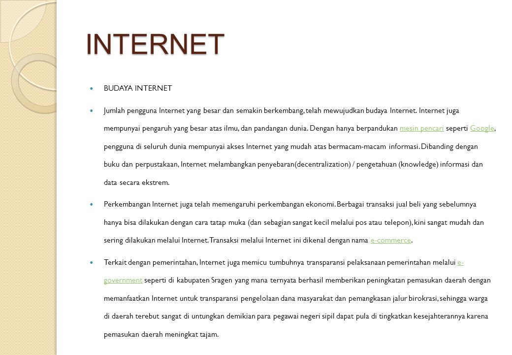 INTERNET BUDAYA INTERNET Jumlah pengguna Internet yang besar dan semakin berkembang, telah mewujudkan budaya Internet. Internet juga mempunyai pengaru