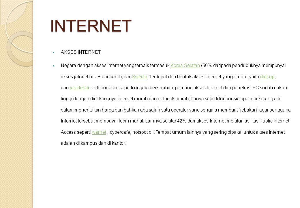INTERNET AKSES INTERNET Negara dengan akses Internet yang terbaik termasuk Korea Selatan (50% daripada penduduknya mempunyai akses jalurlebar - Broadband), danSwedia.