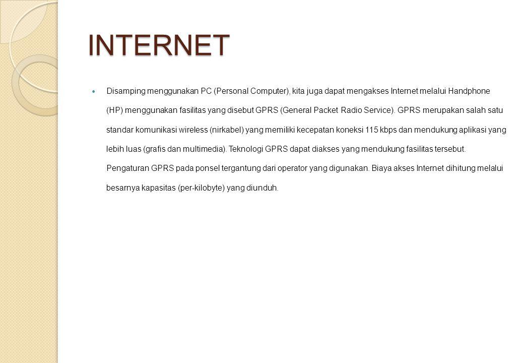 INTERNET Disamping menggunakan PC (Personal Computer), kita juga dapat mengakses Internet melalui Handphone (HP) menggunakan fasilitas yang disebut GPRS (General Packet Radio Service).