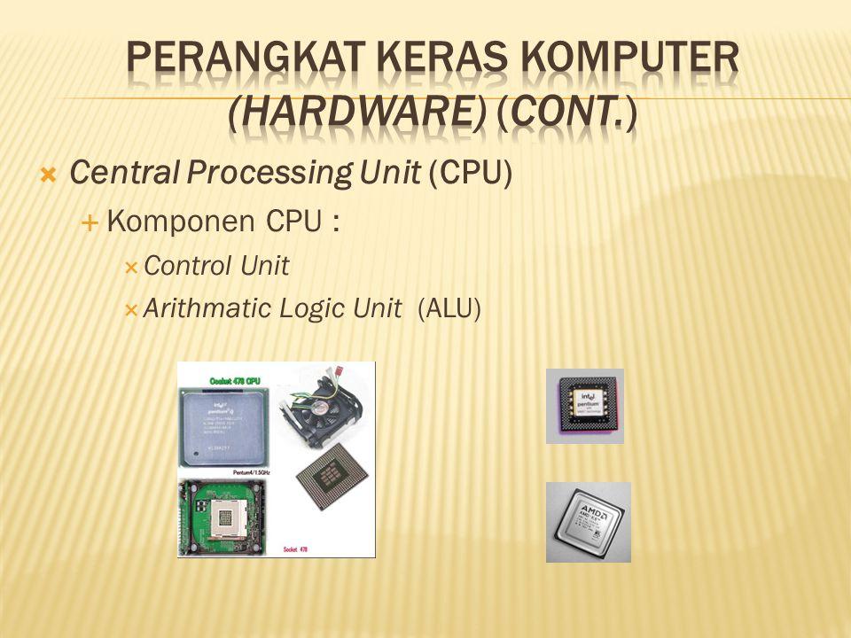  Central Processing Unit (CPU)  Komponen CPU :  Control Unit  Arithmatic Logic Unit (ALU)