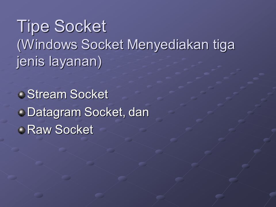 Tipe Socket (Windows Socket Menyediakan tiga jenis layanan) Stream Socket Datagram Socket, dan Raw Socket