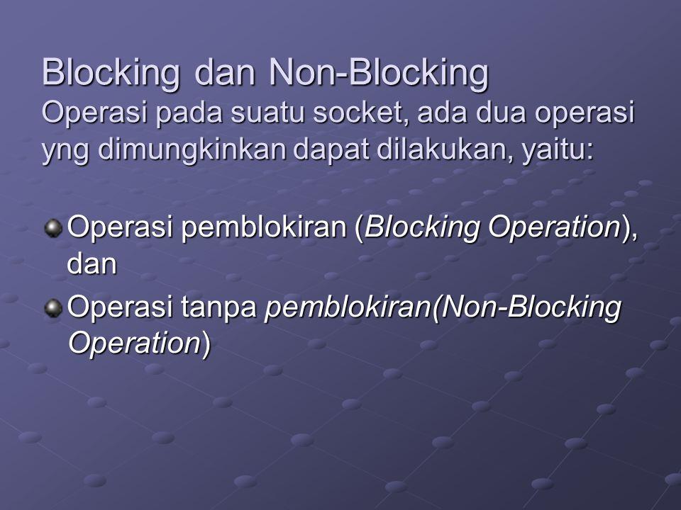 Blocking dan Non-Blocking Operasi pada suatu socket, ada dua operasi yng dimungkinkan dapat dilakukan, yaitu: Operasi pemblokiran (Blocking Operation)