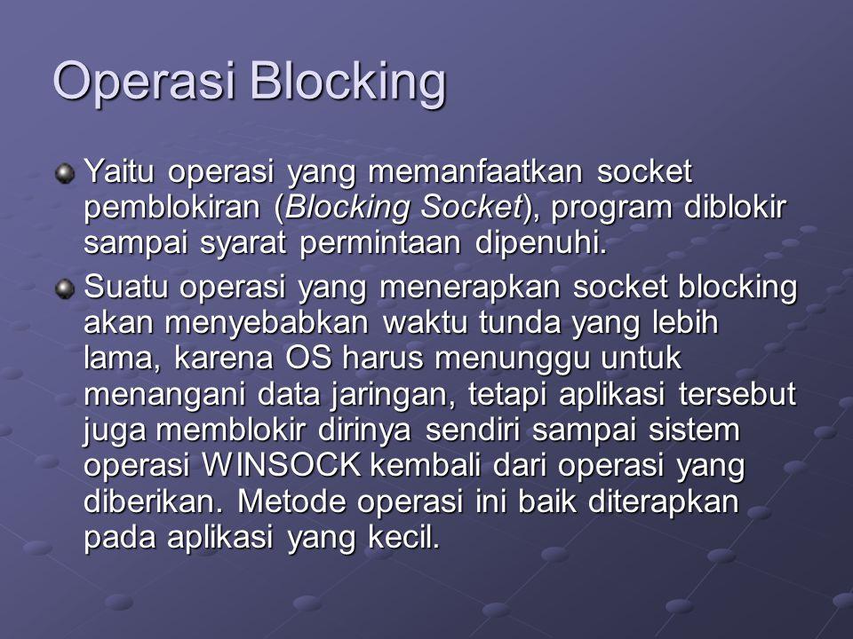 Operasi Blocking Yaitu operasi yang memanfaatkan socket pemblokiran (Blocking Socket), program diblokir sampai syarat permintaan dipenuhi. Suatu opera