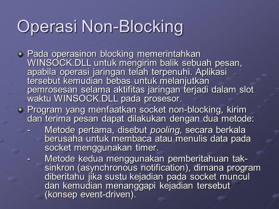 Operasi Non-Blocking Pada operasinon blocking memerintahkan WINSOCK.DLL untuk mengirim balik sebuah pesan, apabila operasi jaringan telah terpenuhi. A