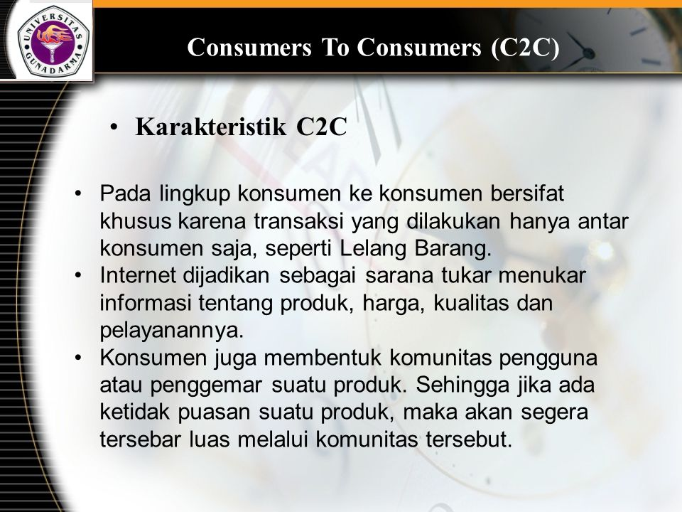 Consumers To Consumers (C2C) Karakteristik C2C Pada lingkup konsumen ke konsumen bersifat khusus karena transaksi yang dilakukan hanya antar konsumen