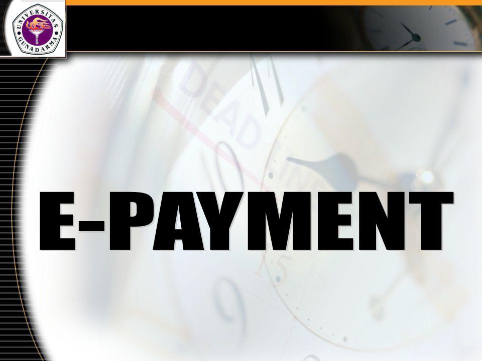 Pembahasan 1.Pengertian E-Payment 2.Sistem Pembayaran 3.Keamanan Untuk E-Payment