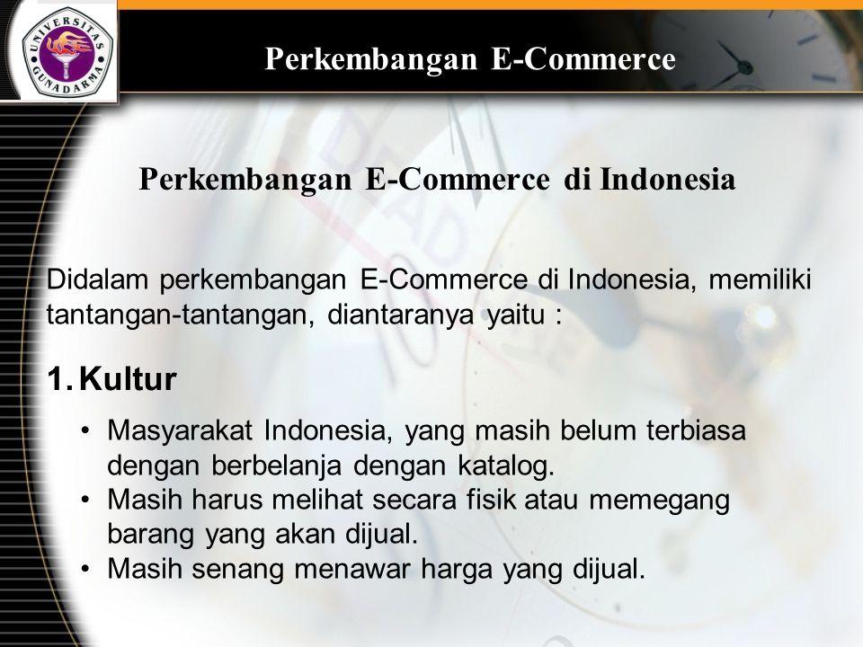 Perkembangan E-Commerce Perkembangan E-Commerce di Indonesia Didalam perkembangan E-Commerce di Indonesia, memiliki tantangan-tantangan, diantaranya y