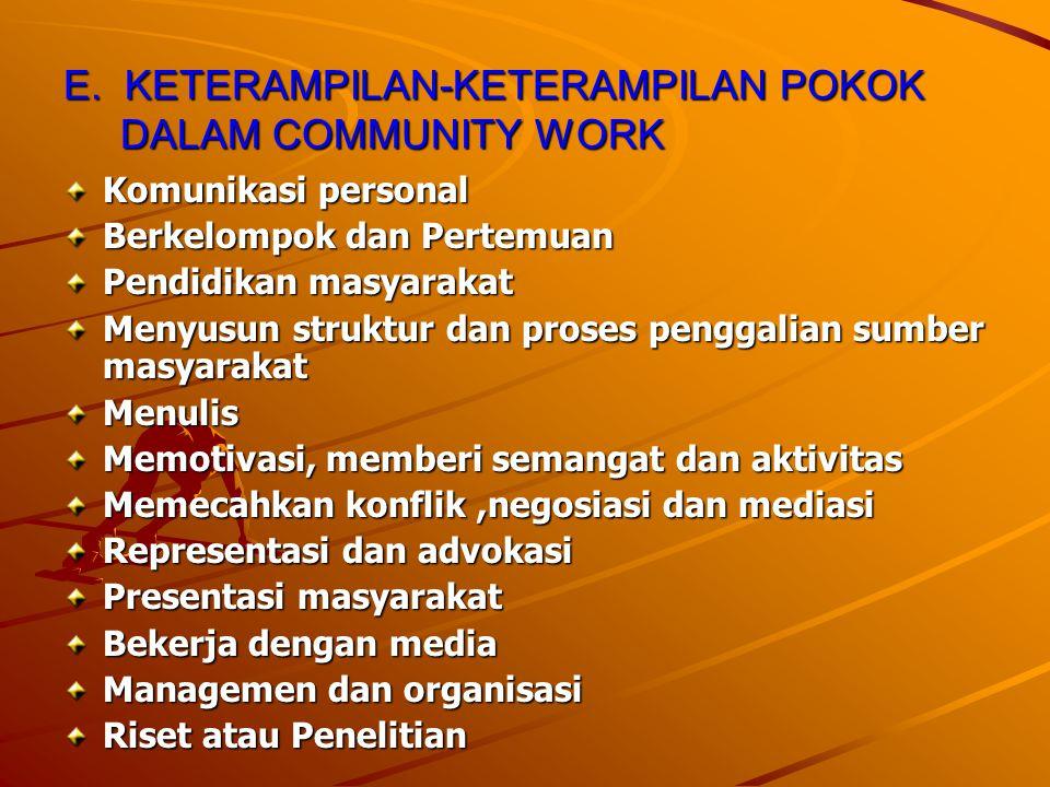 E. KETERAMPILAN-KETERAMPILAN POKOK DALAM COMMUNITY WORK Komunikasi personal Berkelompok dan Pertemuan Pendidikan masyarakat Menyusun struktur dan pros