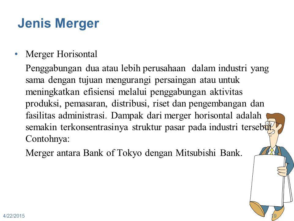 Jenis Merger Merger Horisontal Penggabungan dua atau lebih perusahaan dalam industri yang sama dengan tujuan mengurangi persaingan atau untuk meningka