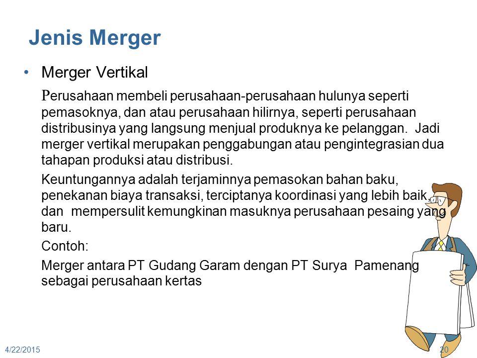Jenis Merger Merger Vertikal P erusahaan membeli perusahaan-perusahaan hulunya seperti pemasoknya, dan atau perusahaan hilirnya, seperti perusahaan di