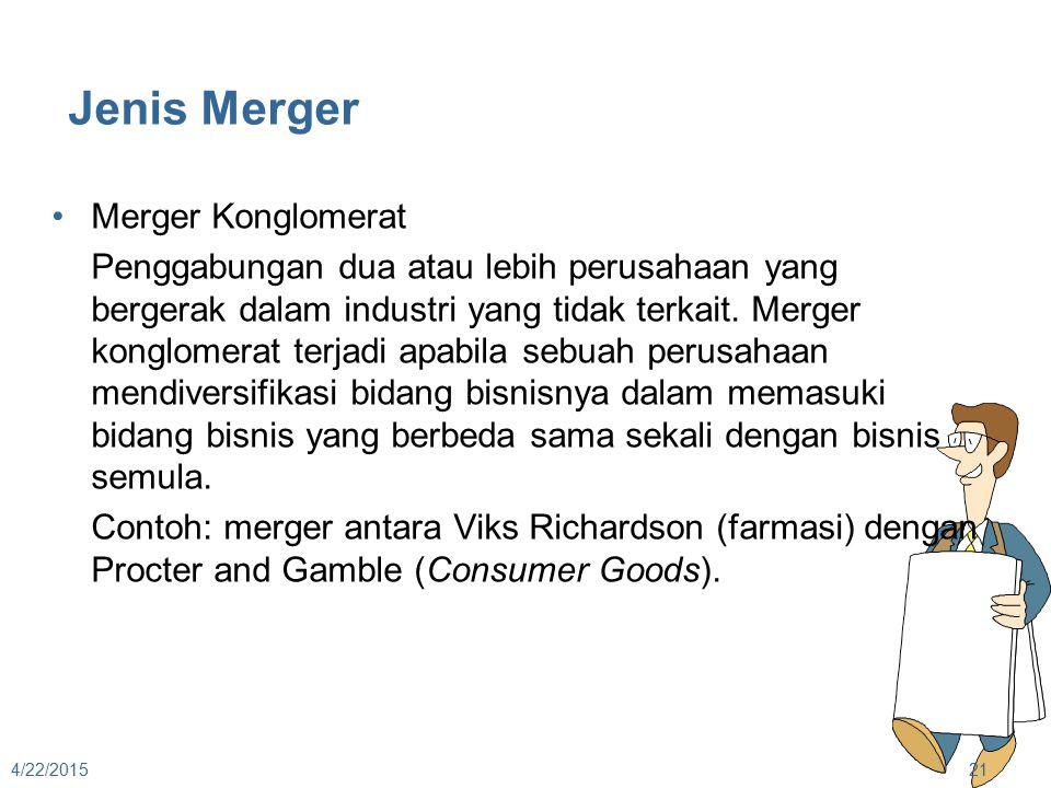 Jenis Merger Merger Konglomerat Penggabungan dua atau lebih perusahaan yang bergerak dalam industri yang tidak terkait. Merger konglomerat terjadi apa