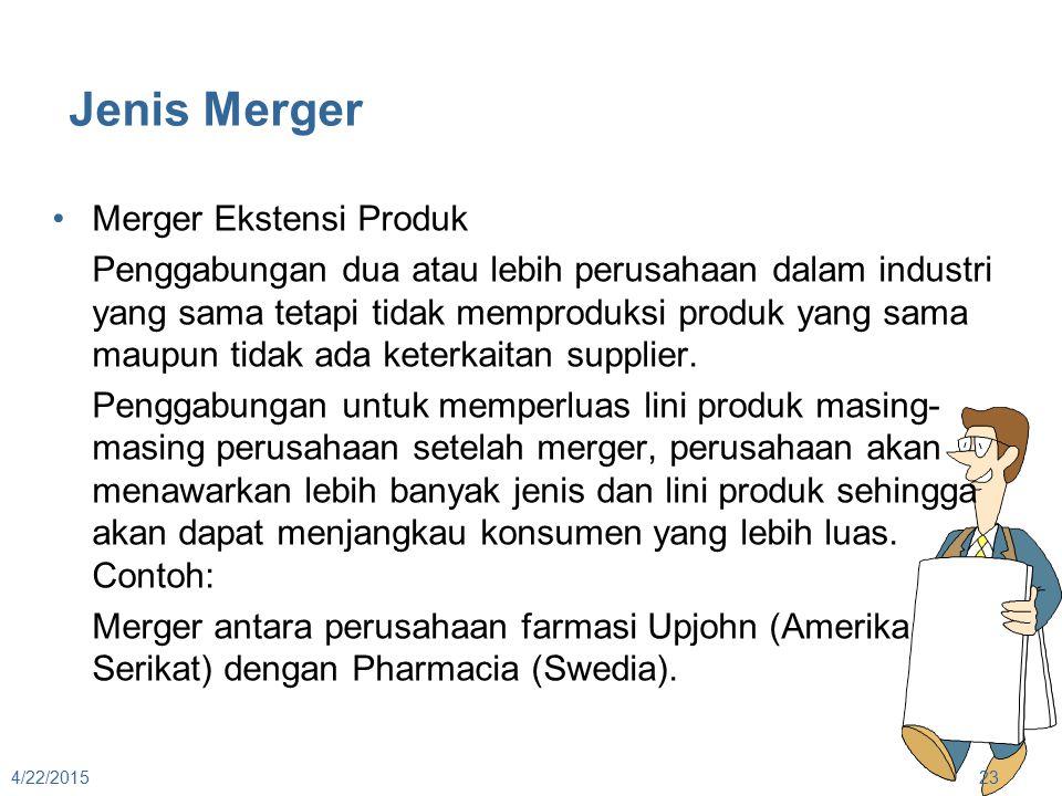 Jenis Merger Merger Ekstensi Produk Penggabungan dua atau lebih perusahaan dalam industri yang sama tetapi tidak memproduksi produk yang sama maupun t