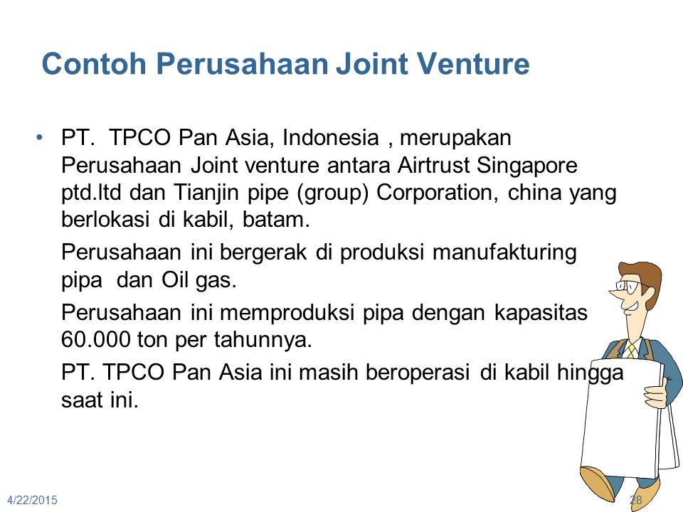 Contoh Perusahaan Joint Venture PT. TPCO Pan Asia, Indonesia, merupakan Perusahaan Joint venture antara Airtrust Singapore ptd.ltd dan Tianjin pipe (g