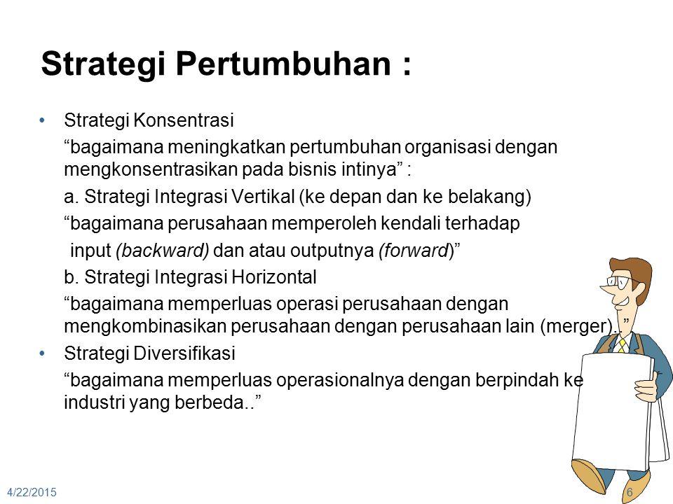 """Strategi Pertumbuhan : Strategi Konsentrasi """"bagaimana meningkatkan pertumbuhan organisasi dengan mengkonsentrasikan pada bisnis intinya"""" : a. Strateg"""