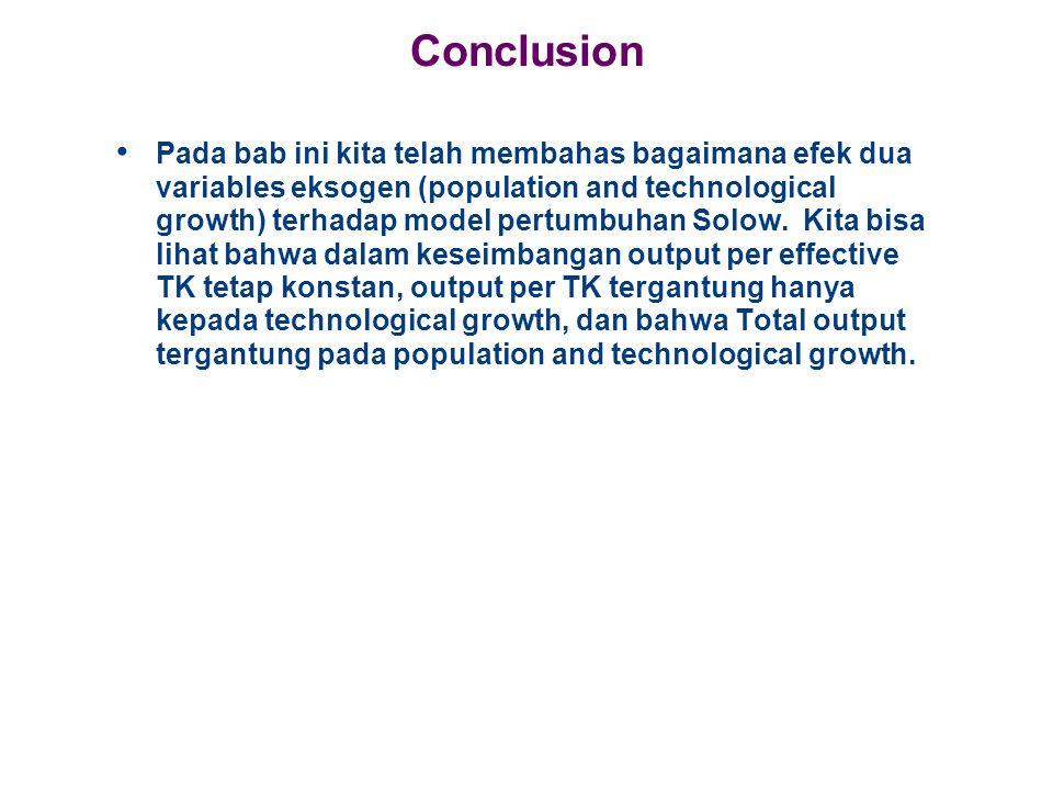 Conclusion Pada bab ini kita telah membahas bagaimana efek dua variables eksogen (population and technological growth) terhadap model pertumbuhan Solo