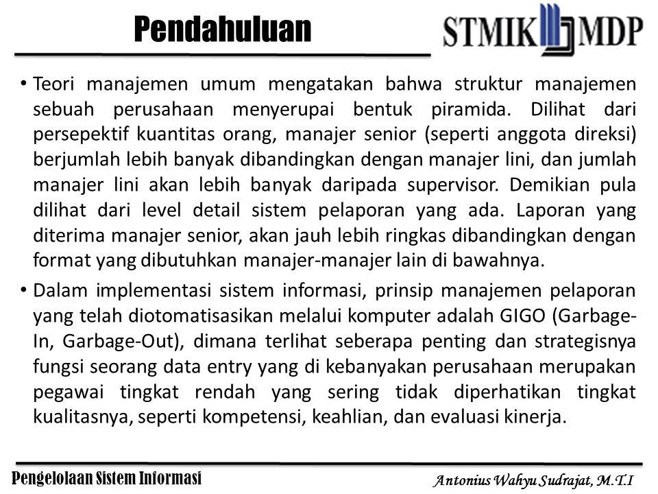 Pengelolaan Sistem Informasi Antonius Wahyu Sudrajat, M.T.I Teori manajemen umum mengatakan bahwa struktur manajemen sebuah perusahaan menyerupai bent