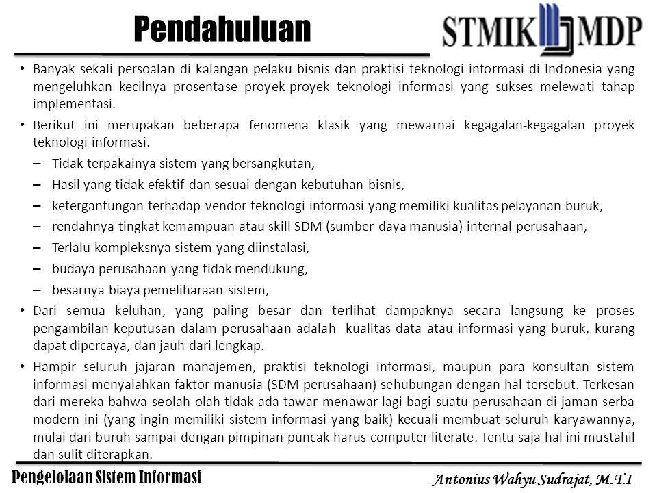 Pengelolaan Sistem Informasi Antonius Wahyu Sudrajat, M.T.I Banyak sekali persoalan di kalangan pelaku bisnis dan praktisi teknologi informasi di Indo