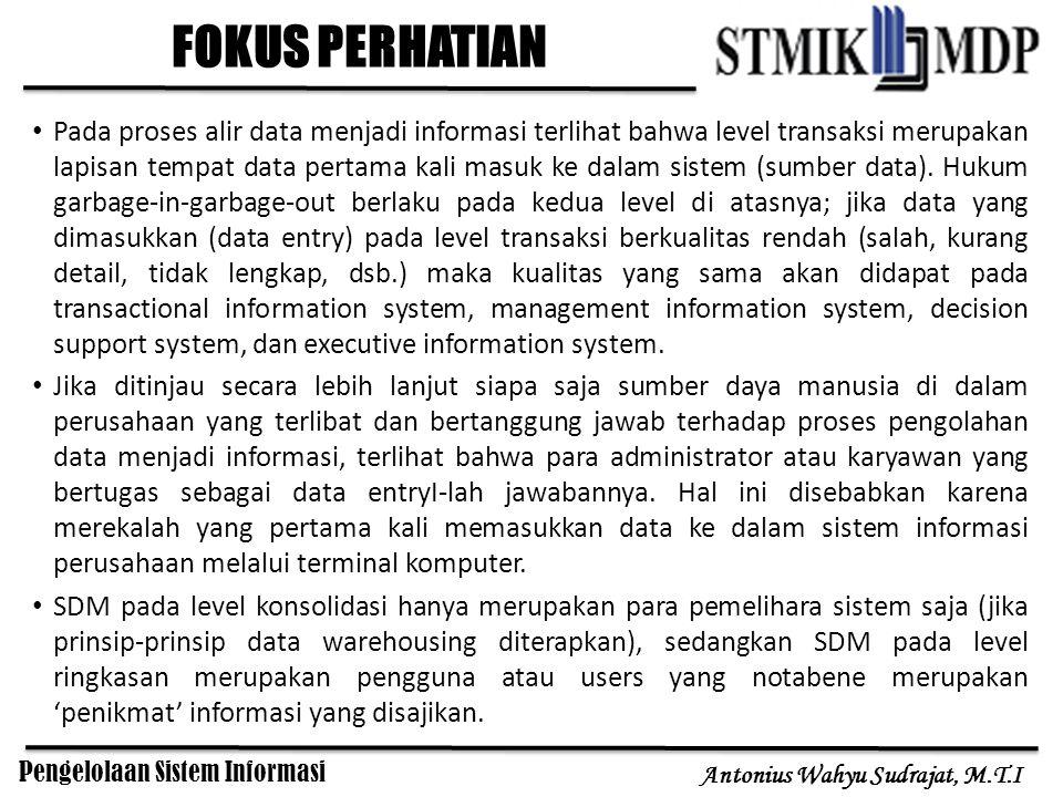 Pengelolaan Sistem Informasi Antonius Wahyu Sudrajat, M.T.I Pada proses alir data menjadi informasi terlihat bahwa level transaksi merupakan lapisan t