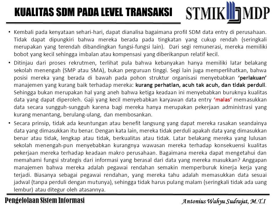 Pengelolaan Sistem Informasi Antonius Wahyu Sudrajat, M.T.I Kembali pada kenyataan sehari-hari, dapat dianalisa bagaimana profil SDM data entry di per