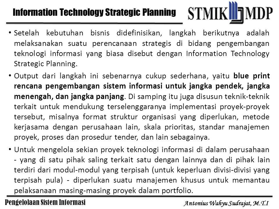 Pengelolaan Sistem Informasi Antonius Wahyu Sudrajat, M.T.I Setelah kebutuhan bisnis didefinisikan, langkah berikutnya adalah melaksanakan suatu peren