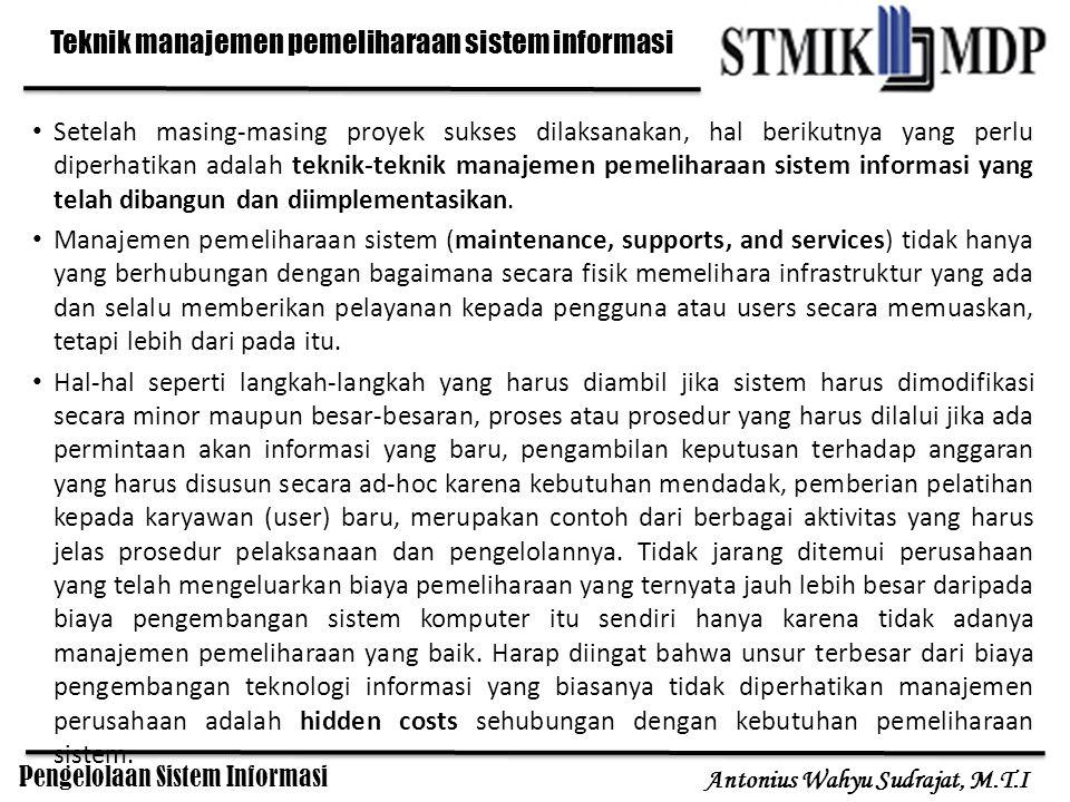 Pengelolaan Sistem Informasi Antonius Wahyu Sudrajat, M.T.I Setelah masing-masing proyek sukses dilaksanakan, hal berikutnya yang perlu diperhatikan a