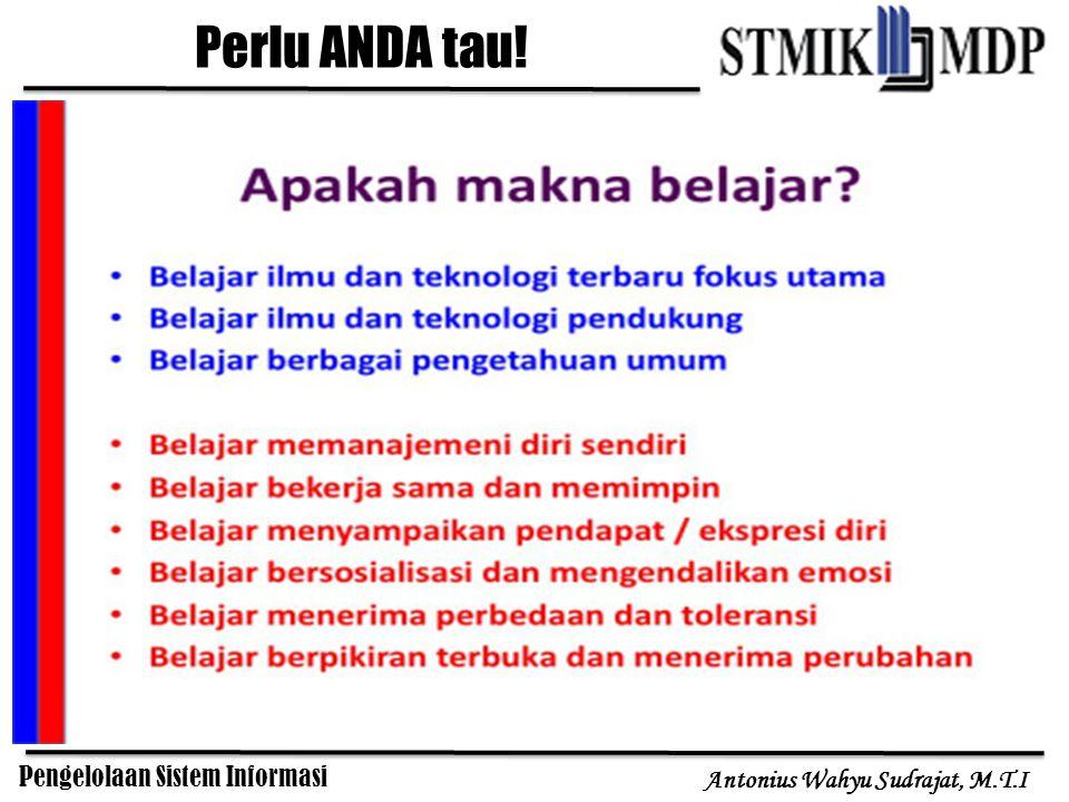 Pengelolaan Sistem Informasi Antonius Wahyu Sudrajat, M.T.I Banyak sekali persoalan di kalangan pelaku bisnis dan praktisi teknologi informasi di Indonesia yang mengeluhkan kecilnya prosentase proyek-proyek teknologi informasi yang sukses melewati tahap implementasi.