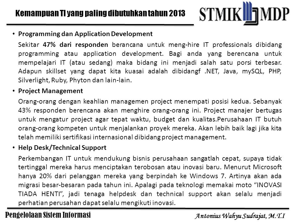 Pengelolaan Sistem Informasi Antonius Wahyu Sudrajat, M.T.I Programming dan Application Development Sekitar 47% dari responden berancana untuk meng-hire IT professionals dibidang programming atau application development.