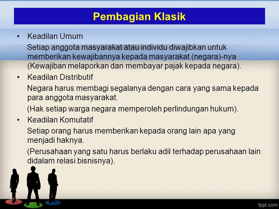 Pembagian Klasik Keadilan Umum Setiap anggota masyarakat atau individu diwajibkan untuk memberikan kewajibannya kepada masyarakat (negara)-nya (Kewaji
