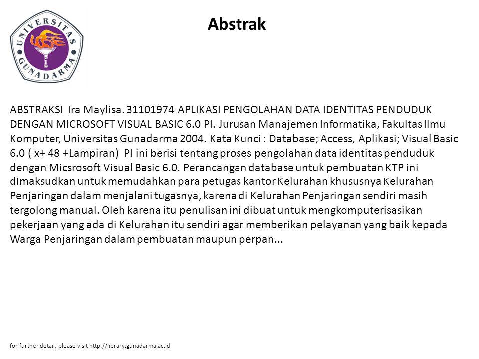 Abstrak ABSTRAKSI Ira Maylisa. 31101974 APLIKASI PENGOLAHAN DATA IDENTITAS PENDUDUK DENGAN MICROSOFT VISUAL BASIC 6.0 PI. Jurusan Manajemen Informatik