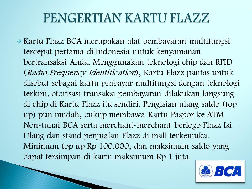  Kartu Flazz BCA merupakan alat pembayaran multifungsi tercepat pertama di Indonesia untuk kenyamanan bertransaksi Anda.