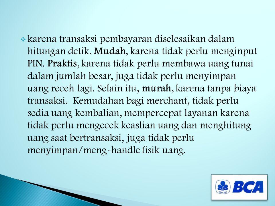  Kartu Flazz BCA merupakan alat pembayaran multifungsi tercepat pertama di Indonesia untuk kenyamanan bertransaksi Anda. Menggunakan teknologi chip d