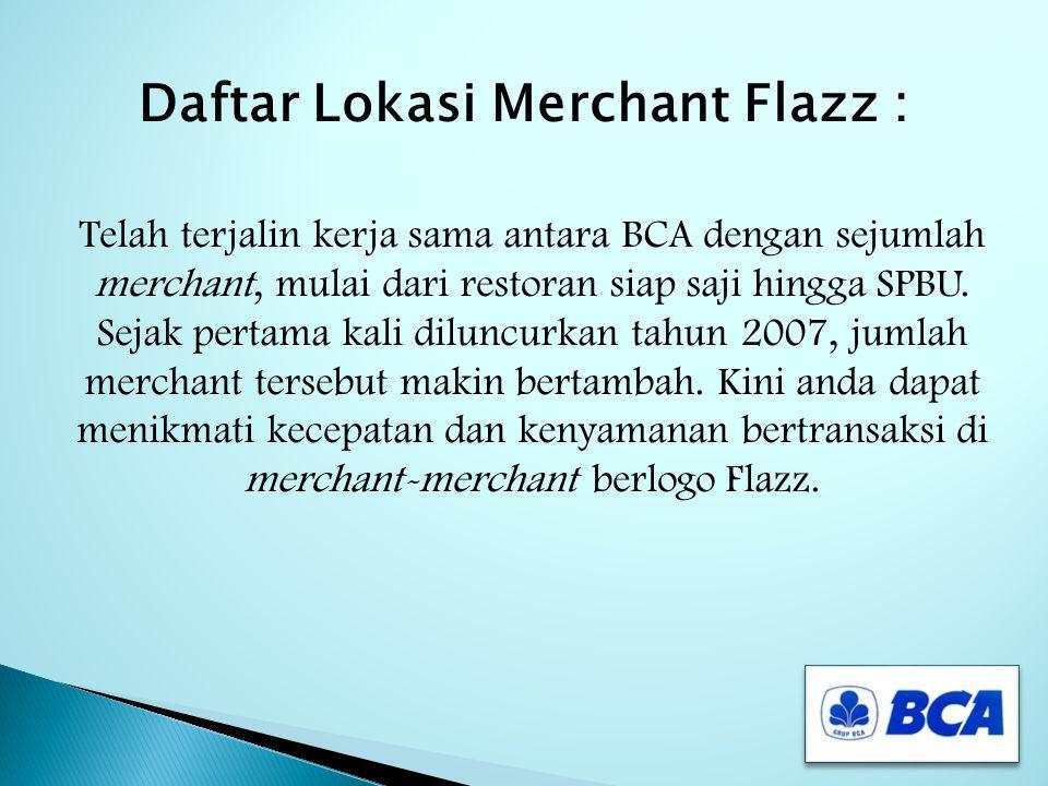 Daftar Lokasi Merchant Flazz : Telah terjalin kerja sama antara BCA dengan sejumlah merchant, mulai dari restoran siap saji hingga SPBU.
