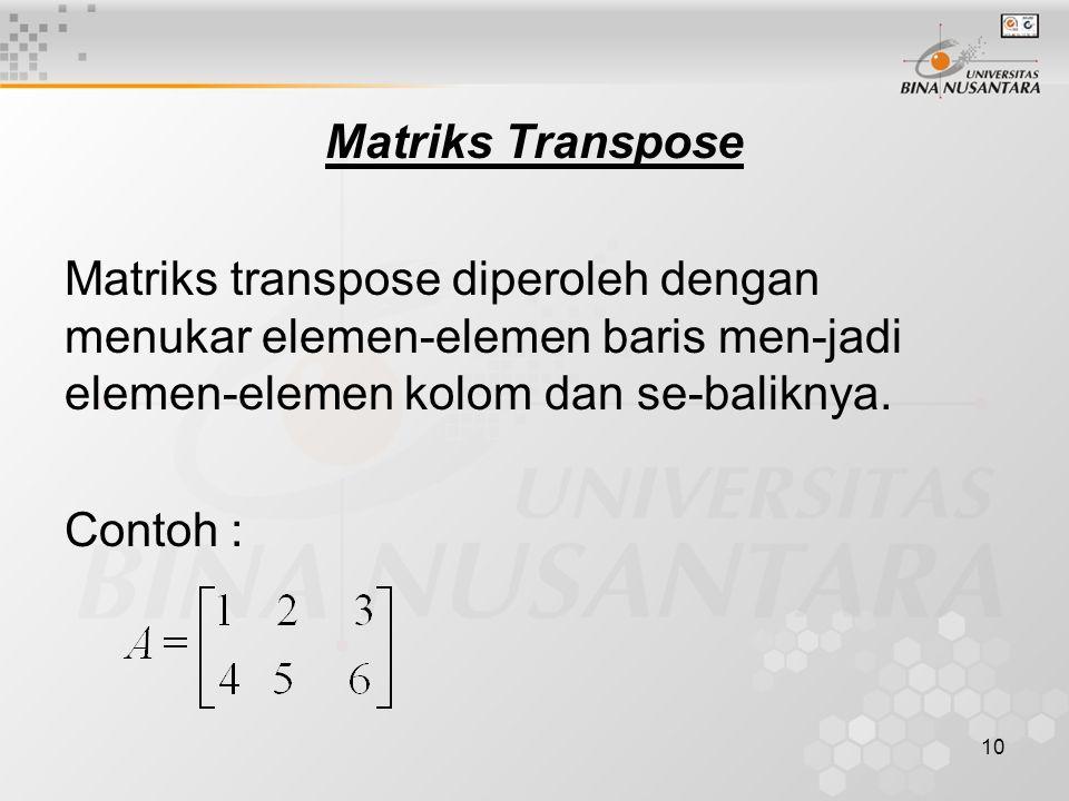10 Matriks Transpose Matriks transpose diperoleh dengan menukar elemen-elemen baris men-jadi elemen-elemen kolom dan se-baliknya.