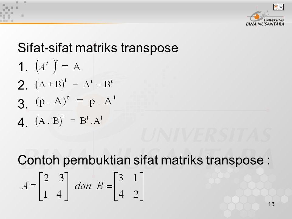 13 Sifat-sifat matriks transpose 1. 2. 3. 4. Contoh pembuktian sifat matriks transpose :