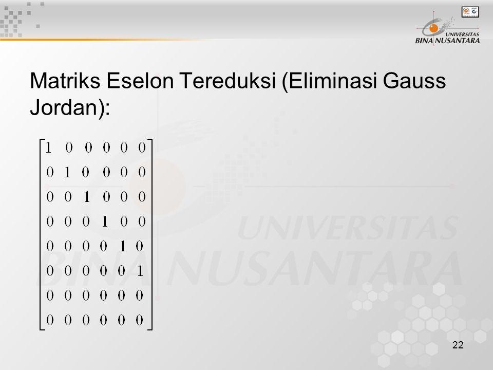 22 Matriks Eselon Tereduksi (Eliminasi Gauss Jordan):