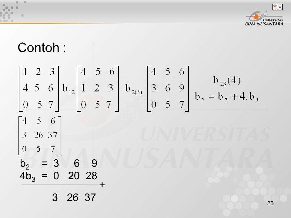 25 Contoh : b 2 = 3 6 9 4b 3 = 0 20 28 + 3 26 37