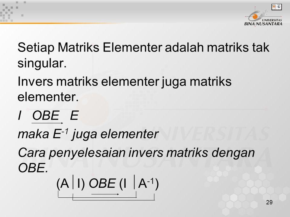 29 Setiap Matriks Elementer adalah matriks tak singular.