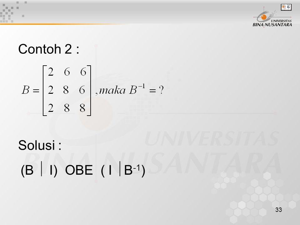 33 Contoh 2 : Solusi : (B  I) OBE ( I  B -1 )