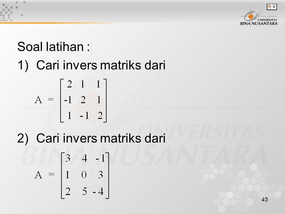 43 Soal latihan : 1)Cari invers matriks dari 2)Cari invers matriks dari