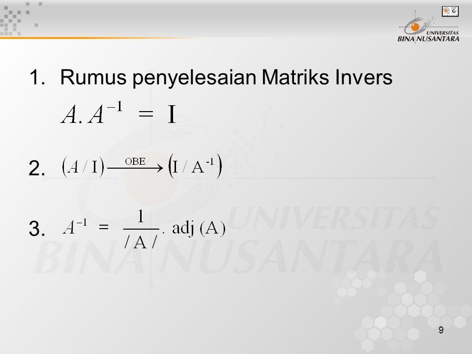 9 1.Rumus penyelesaian Matriks Invers 2. 3.