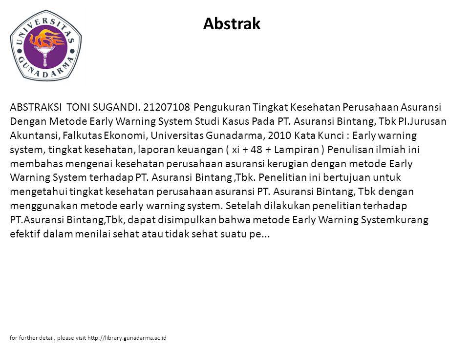 Abstrak ABSTRAKSI TONI SUGANDI. 21207108 Pengukuran Tingkat Kesehatan Perusahaan Asuransi Dengan Metode Early Warning System Studi Kasus Pada PT. Asur