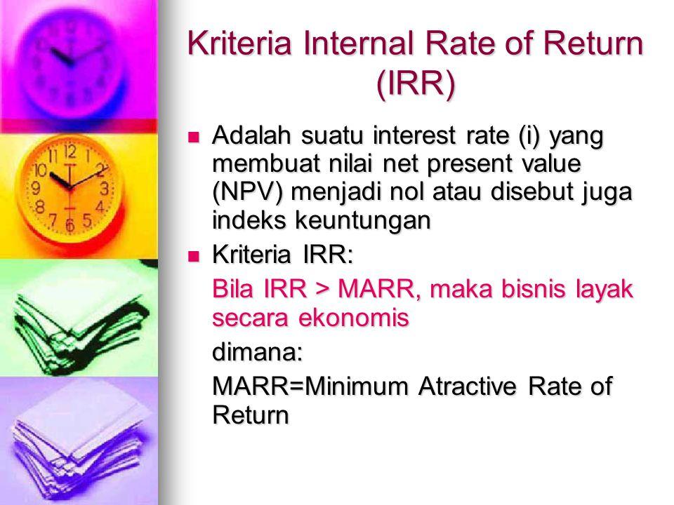Kriteria Internal Rate of Return (IRR) Adalah suatu interest rate (i) yang membuat nilai net present value (NPV) menjadi nol atau disebut juga indeks
